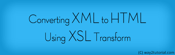 Converting XML to HTML using XSL Transform