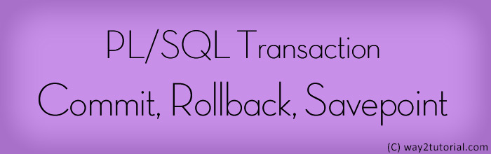 PL/SQL Transaction Commit, Rollback, Savepoint