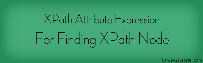 XPath Attribute Expression For Finding XPath Node